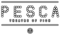 Pesca - Theater of Fish